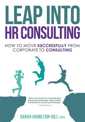 Leap into HR Consulting: How to move successfully from Corporate to HR Consulting by Sarah Hamilton-Gill