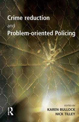 Crime Reduction and Problem-oriented Policing by Karen Bullock