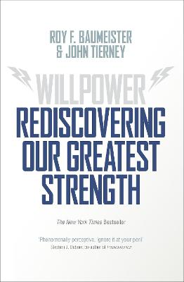 Willpower: Rediscovering Our Greatest Strength by Roy F. Baumeister