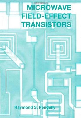 Microwave Field-Effect Transistors by Raymond S. Pengelly