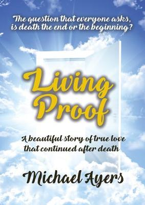 Living Proof: My true love story uninterrupted by death by Michael Ayers