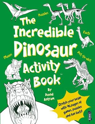 The Incredible Dinosaurs Activity Book by David Antram