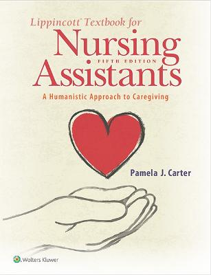 Lippincott Textbook for Nursing Assistants: A Humanistic Approach to Caregiving by Pamela Carter