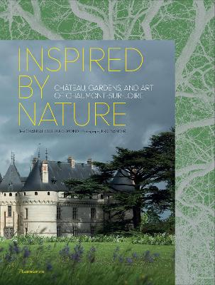 Inspired by Nature: Chateau, Gardens, and Art of Chaumont-sur-Loire by Chantal Colleu-Domund
