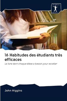 16 Habitudes des etudiants tres efficaces by John Higgins