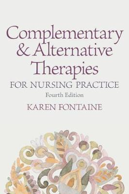Complementary and Alternative Therapies for Nursing Practice by Karen Lee Fontaine