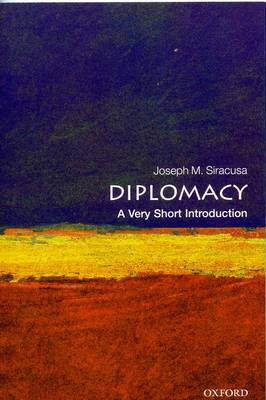 Diplomacy: A Very Short Introduction by Joseph M. Siracusa