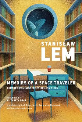 Memoirs of a Space Traveler: Further Reminiscences of Ijon Tichy by Stanislaw Lem