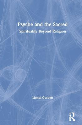 Psyche and the Sacred: Spirituality Beyond Religion by Lionel Corbett