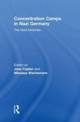 Concentration Camps in Nazi Germany by Nikolaus Wachsmann