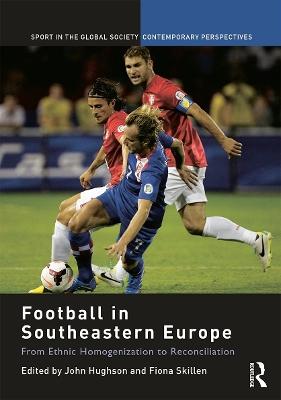 Football in Southeastern Europe by John Hughson