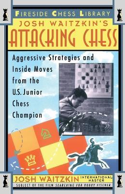 Attacking Chess by Josh Waitzkin