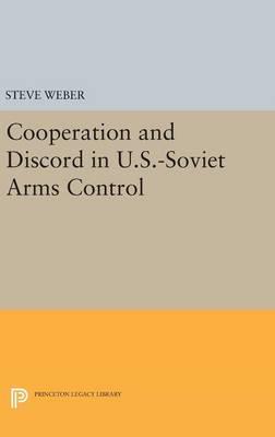 Cooperation and Discord in U.S.-Soviet Arms Control by Steve Weber