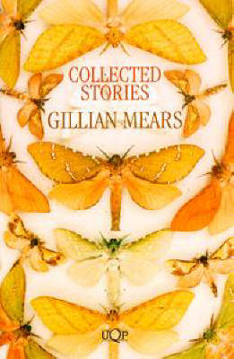 Collected Stories: Gillian Mears by Gillian Mears