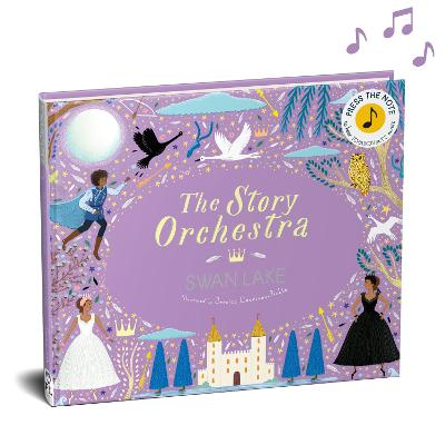The Story Orchestra: Swan Lake: Press the note to hear Tchaikovsky's music by Jessica Courtney Tickle