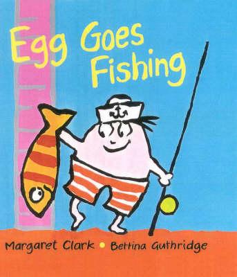 Egg Goes Fishing by Margaret Clark