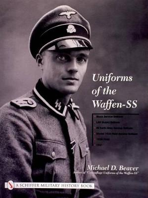 Uniforms of the Waffen-SS Uniforms of the Waffen-SS Black Service Uniform - LAH Guard Uniform - SS Earth-Grey Service Uniform - Model 1936 Field Service Uniform - 1939 - 1941 Volume 1 by Michael D. Beaver