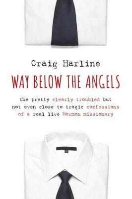 Way Below the Angels by Craig E. Harline