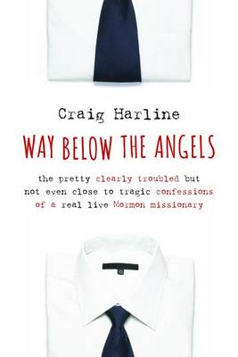 Way Below the Angels by Craig E. Harline