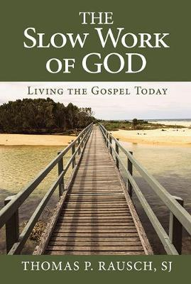 The Slow Work of God by Thomas P. Rausch, SJ