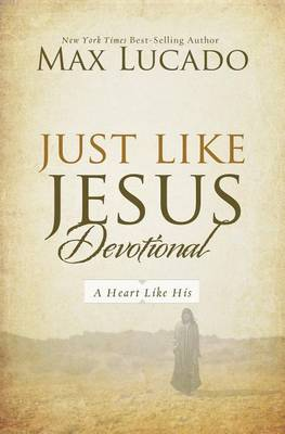 Just Like Jesus Devotional by Max Lucado
