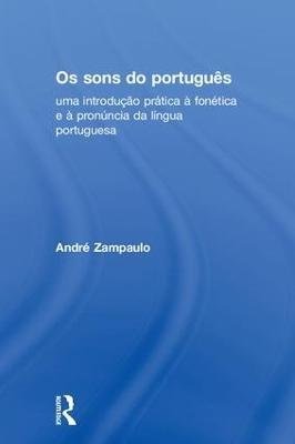 Os sons do portugues: uma introducao pratica a fonetica e a pronuncia da lingua portuguesa by Andre Zampaulo