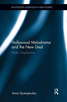 Hollywood Melodrama and the New Deal by Anna Siomopoulos