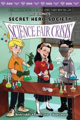 Science Fair Crisis (DC Comics: Secret Hero Society #4) by Derek Fridolfs