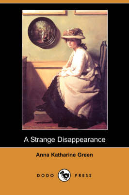 A Strange Disappearance (Dodo Press) by Anna Katharine Green