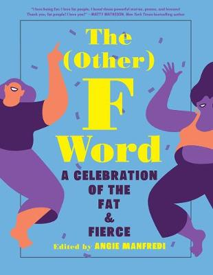 The (Other) F Word: A Celebration of the Fat & Fierce by Angie Manfredi