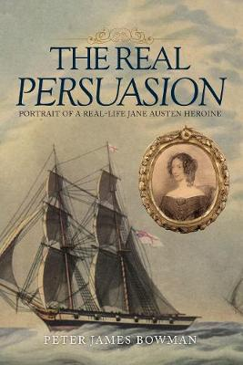 The Real Persuasion by Peter James Bowman