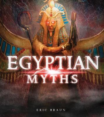 Egyptian Myths by Eric Mark Braun