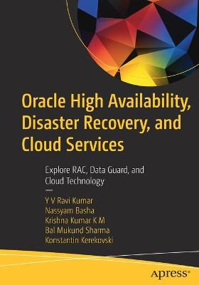 Oracle High Availability, Disaster Recovery, and Cloud Services: Explore RAC, Data Guard, and Cloud Technology by YV Ravi Kumar