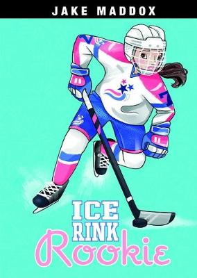 Ice Rink Rookie by Jake Maddox