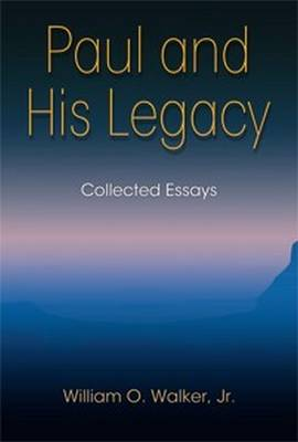 Paul and His Legacy by William O. Walker