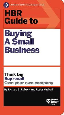 HBR Guide to Buying a Small Business by Richard S. Ruback