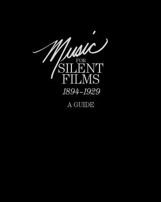 Music for Silent Films 1894-1929: A Guide by Gillian B. Anderson