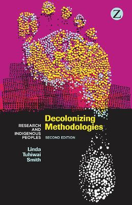 Decolonizing Methodologies: Research and Indigenous Peoples by Linda Tuhiwai Smith