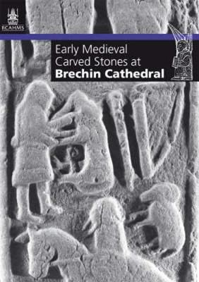 Early Medieval Carved Stones at Brechin Cathedral by Neil Cameron