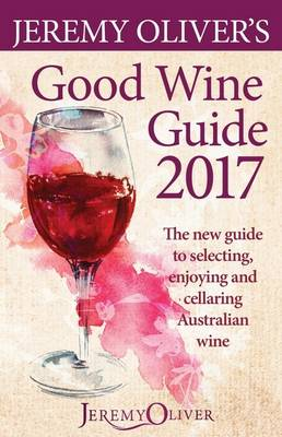 Jeremy Oliver's Good Wine Guide 2017 by Jeremy Oliver
