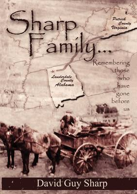 Sharp Family - Patrick County, Virginia to Lauderdale County, Alabama and Beyond by David Guy Sharp
