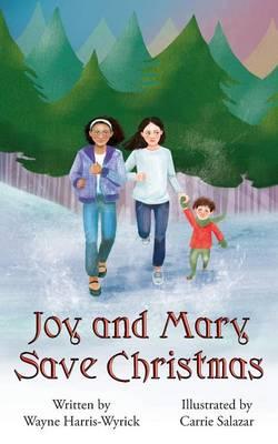 Joy and Mary Save Christmas by Wayne Harris-Wyrick