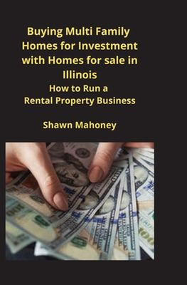 Buying Multi Family Homes for Investment with Homes for sale in Illinois: How to Run a Rental Property Business by Shawn Mahoney