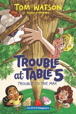 Trouble at Table 5 #5: Trouble to the Max by Tom Watson