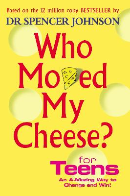Who Moved My Cheese For Teens by Spencer Johnson