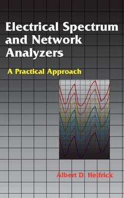 Electrical Spectrum and Network Analyzers by Albert D. Helfrick