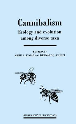 Cannibalism: Ecology and Evolution among Diverse Taxa by Mark A. Elgar