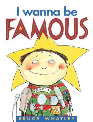 I Wanna Be Famous by Bruce Whatley