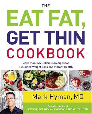 The Eat Fat, Get Thin Cookbook by Mark Hyman