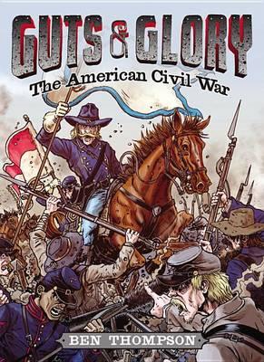 Guts & Glory: The American Civil War by Ben Thompson